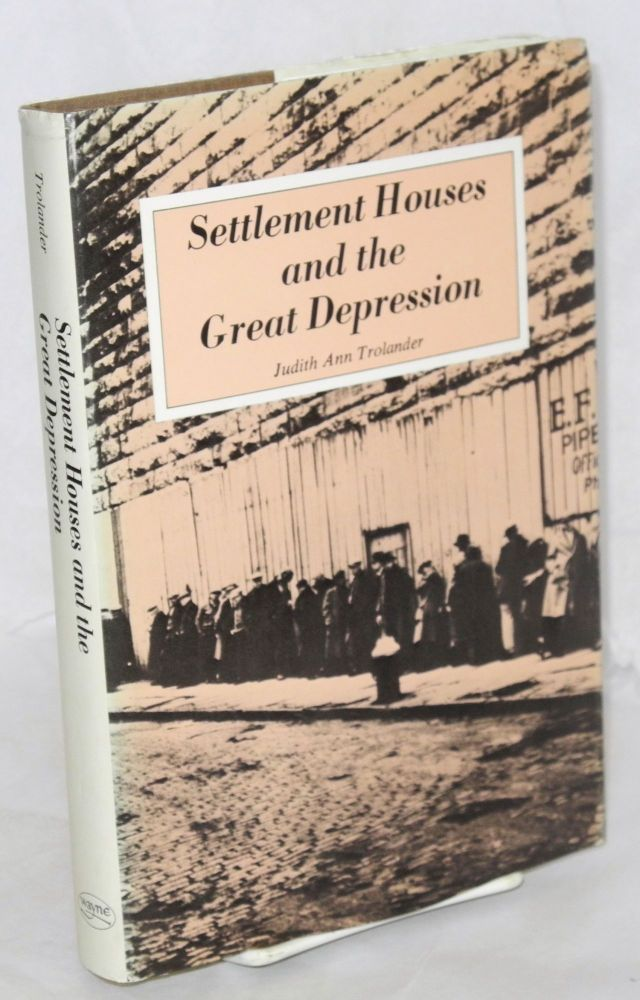 Settlement houses and the Great Depression. Judith Ann Trolander.