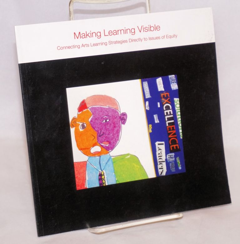 Making Learning Visible; Connecting Arts Learning Strategies Directly to Issues of Equity. Lauren Stevenson.