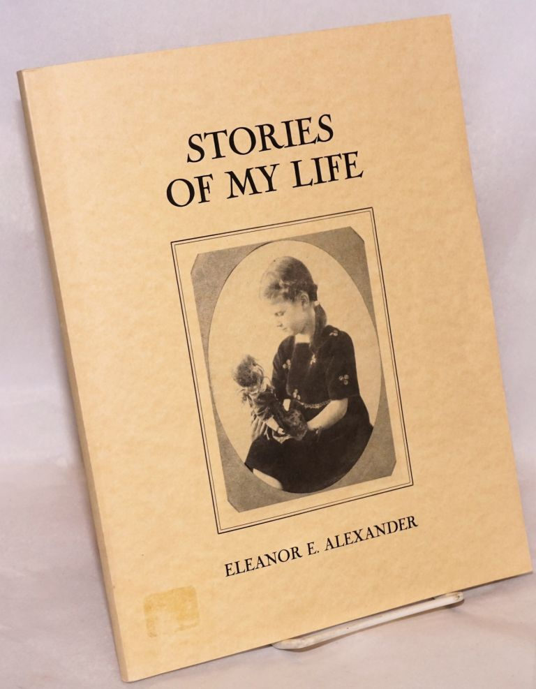 Stories of My Life. Eleanor E. Alexander.
