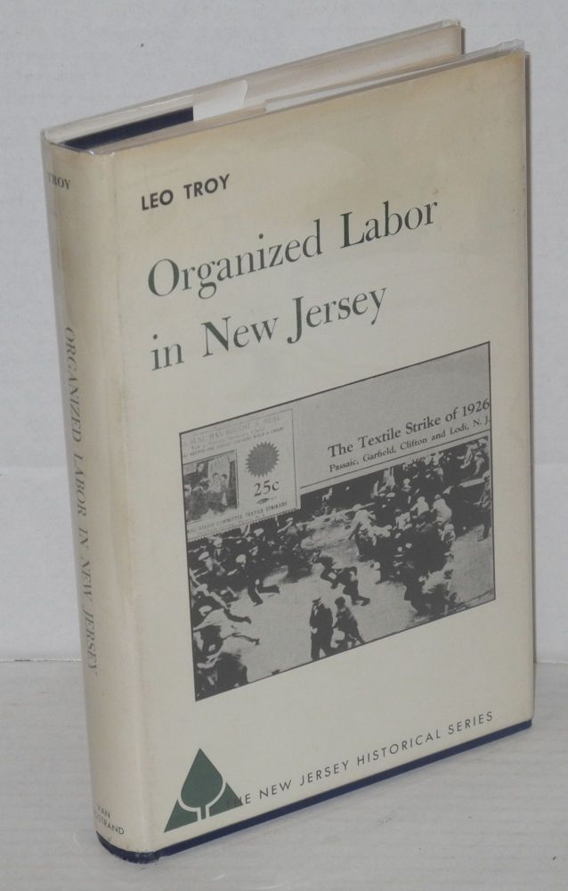 Organized labor in New Jersey. Leo Troy.