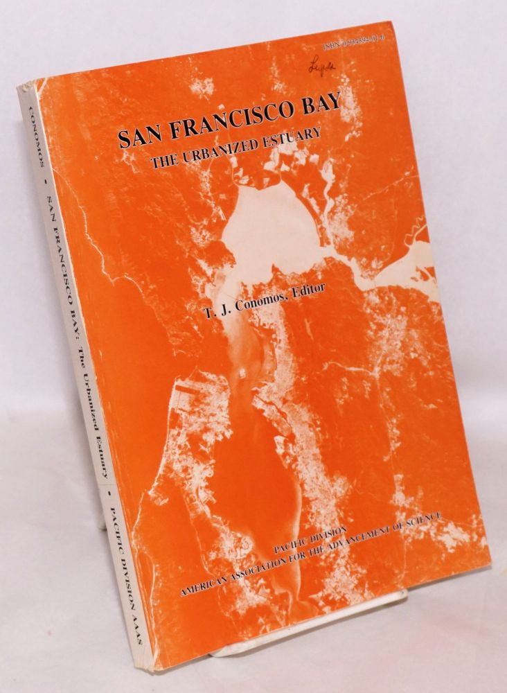 San Francisco Bay: The Urbanized Estuary. Investigations into the Natural History of San Francisco Bay and Delta; With Reverence to the Influence of Man. T. John Conomos, assistant Margaret Berson.