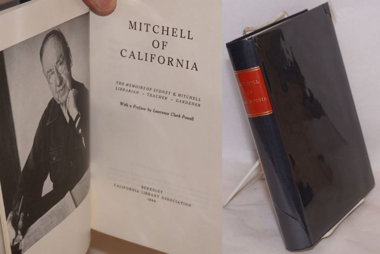 MItchell of California; The Memoirs of Sydney B. Mitchell, Librarian - Teacher - Gardener. With a Preface by Lawrence Clark Powell. Sydney B. Mitchell.