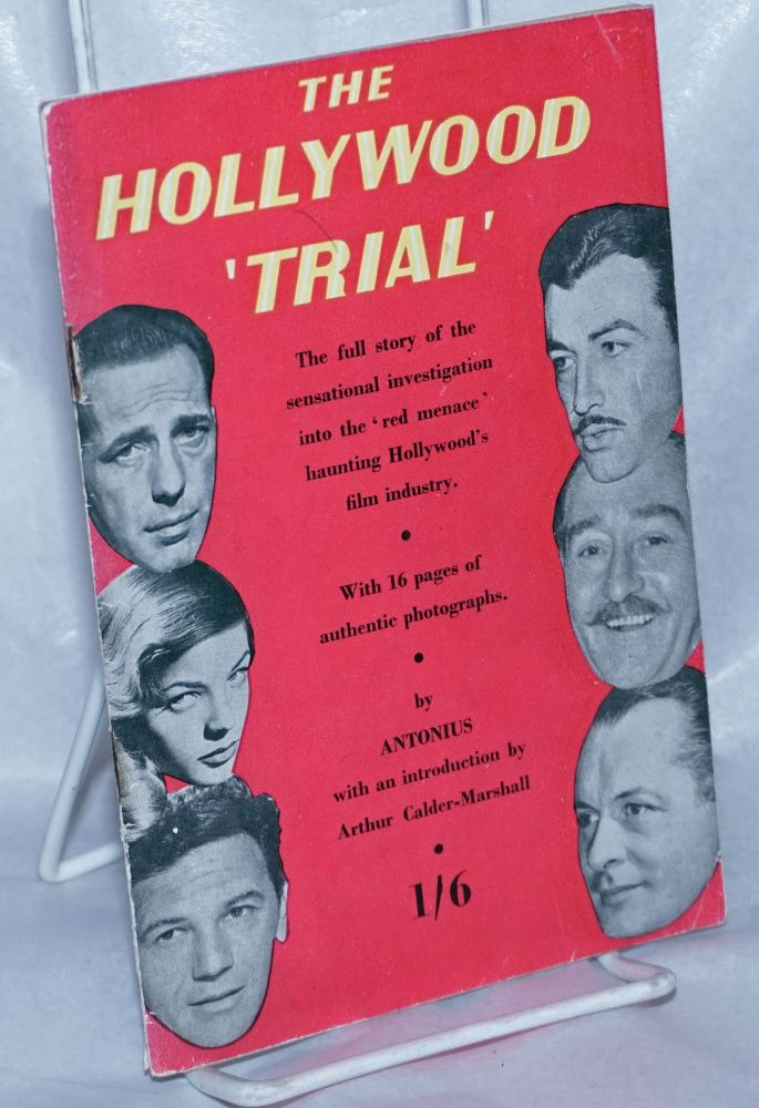 The Hollywood 'Trial' The full story of the sensational investigation into the 'red menace' haunting Hollywood's film industry. With an introduction by Arthur Calder-Marshall. Antonius, Arthur Calder-Marshall, pseudonym.
