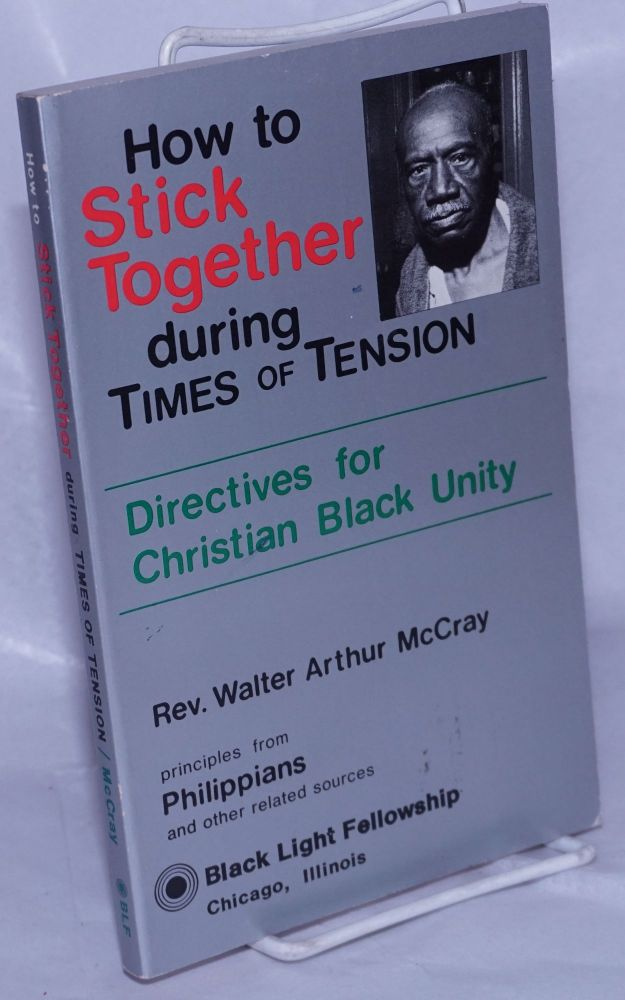 How to stick together; during times of tension; directives for Christian black unity, principles from Philippians and other related sources. Walter Arthur McCray.
