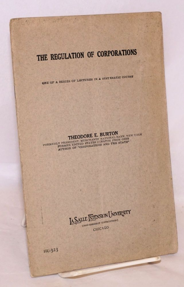 The regulation of corporations. One of a series of lectures in a systematic course. Theodore E. Burton.