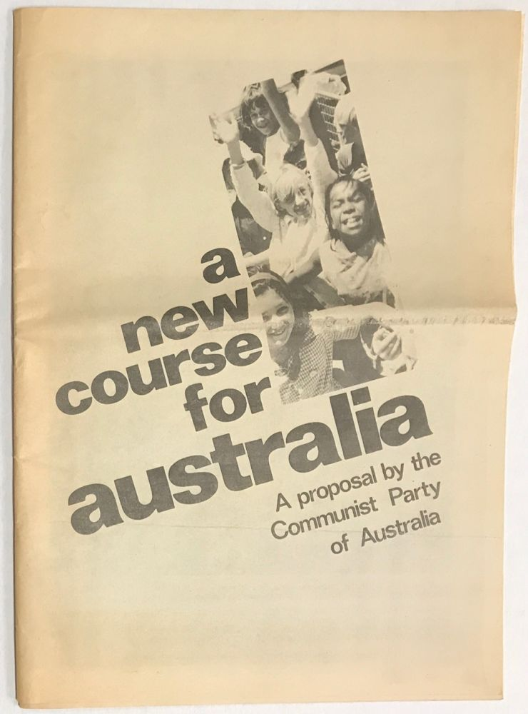 A new course for Australia: a proposal by the Communist Party of Australia. Communist Party of Australia.