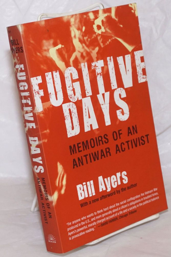 Fugitive Days, memoirs of an antiwar activist. With a new afterword by the author. Bill Ayers.