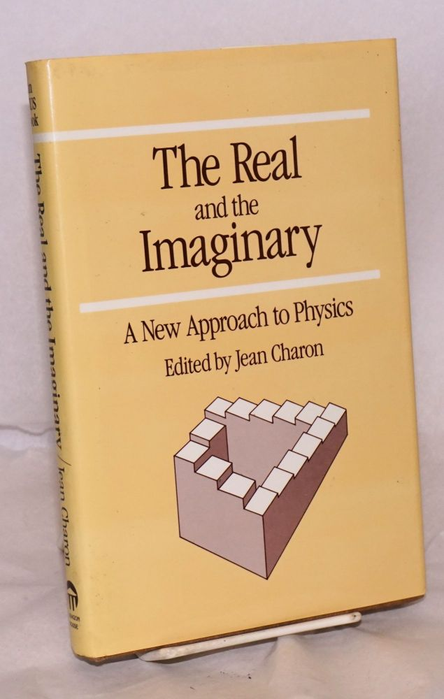 The Real and the Imaginary: a new approach to physics. Jean E. Charon, José M. R. Delgado Edgar Morin.