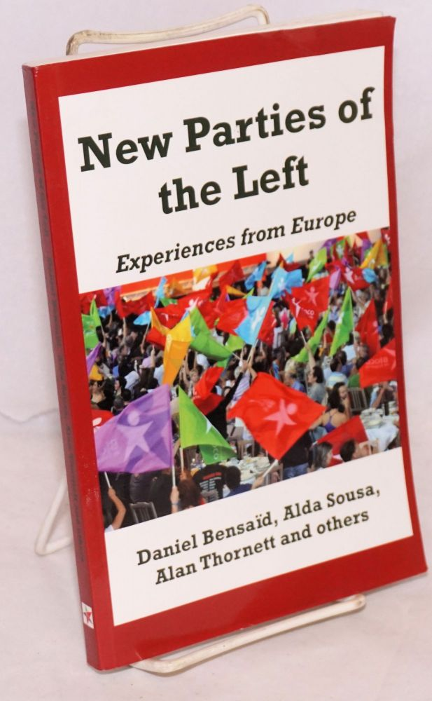 New Parties of the Left; Experiences from Europe. Daniel Bensaid, et alia, Alan Thornett, Alda Sousa.