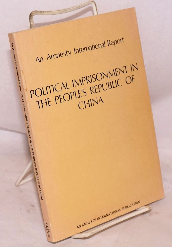 Political imprisonment in the People's Republic of China; an Amnesty International report
