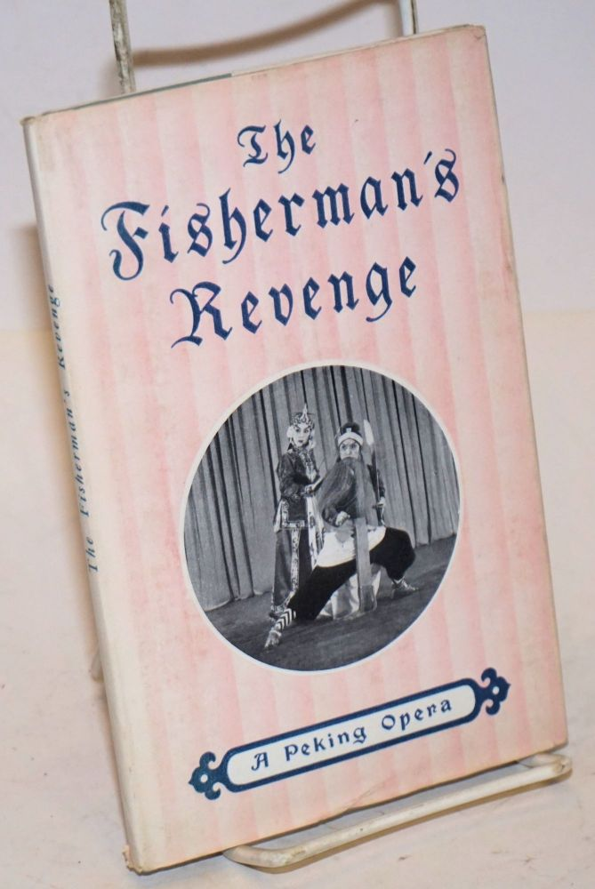 The Fisherman's revenge, a Peking opera. Translated by Yang Hsien-yi and Gladys Yang. A Brief introduction to Peking opera, by Ma Yen-hsiang