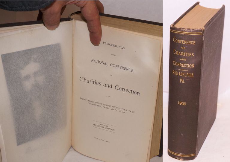 Proceedings of the National Conference of Charities and Correction at the thirty-third annual session held in the city of Philadelphia, Penna., May 9-16, 1906. Alexander Johnson.