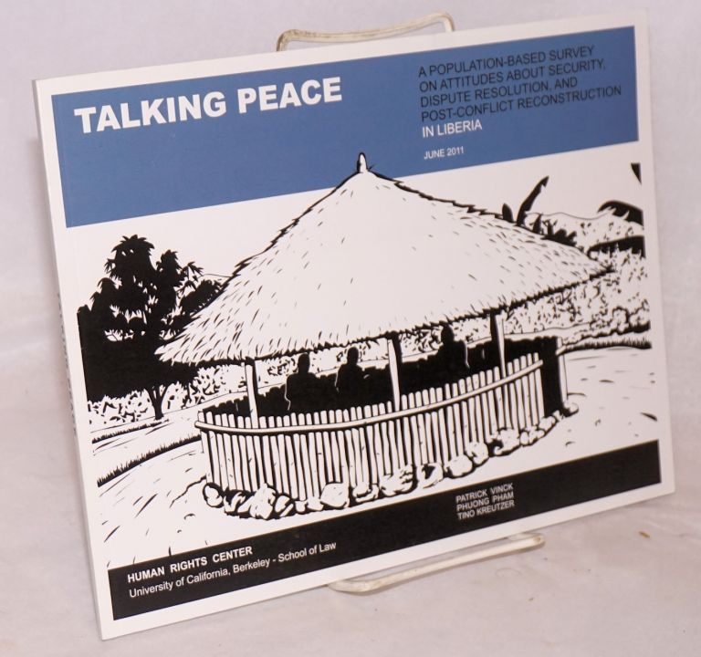 Talking Peace: A Population-based Survey on Attitudes About Security, Dispute Resolution, and Post-conflict Reconstruction in Liberia. Patrick Vinck, Phuong Pham, Tino Kreutzer.