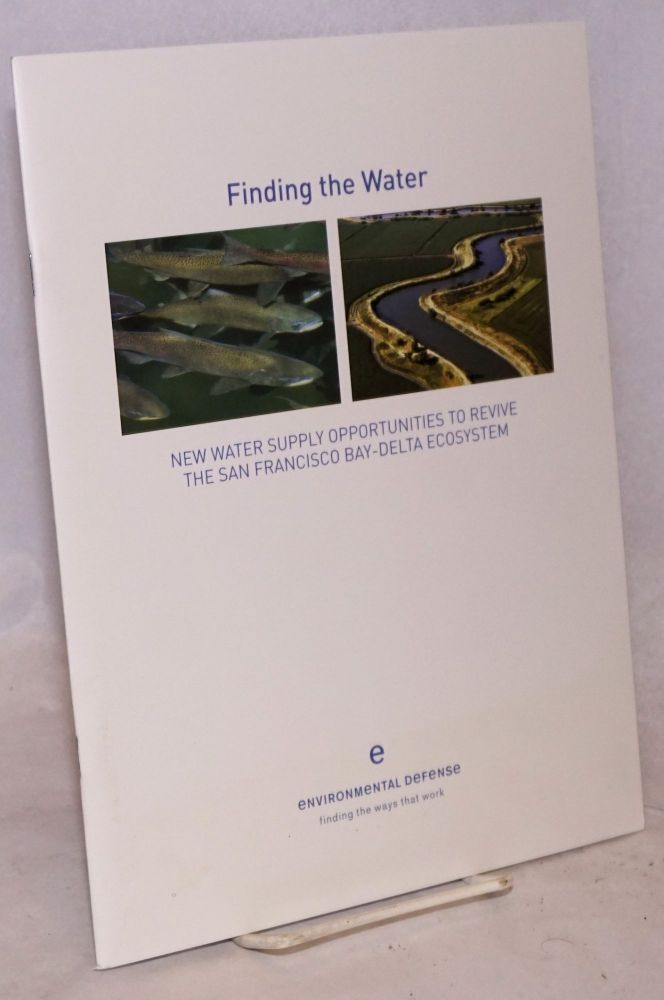 Finding the water: new water supply opportunities to revive the San Francisco Bay-Delta ecosystem. Spreck Rosekrans, Ann H. Hayden.
