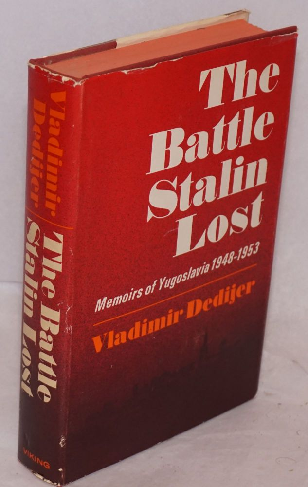 The Battle That Stalin Lost: memoirs of Yugoslavia 1948-1953. Vladimir Dedijer.