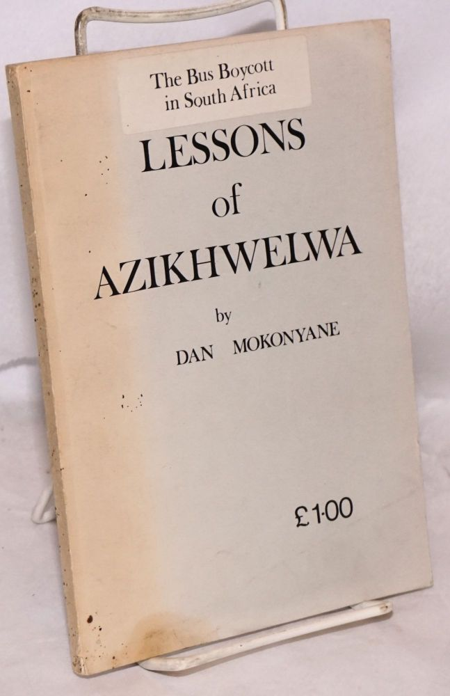 Lessons of Azikhwelwa, the bus boycott in South Africa [sub-title from sticker on front wrap. Dan Mokonyane.
