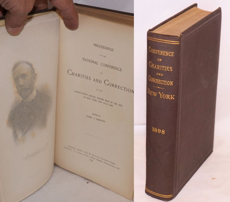 Proceedings of the National Conference of Charities and Correction at the twenty-fifth annual session held in the city of New York, May 18-25, 1898. Isabel C. Barrows.