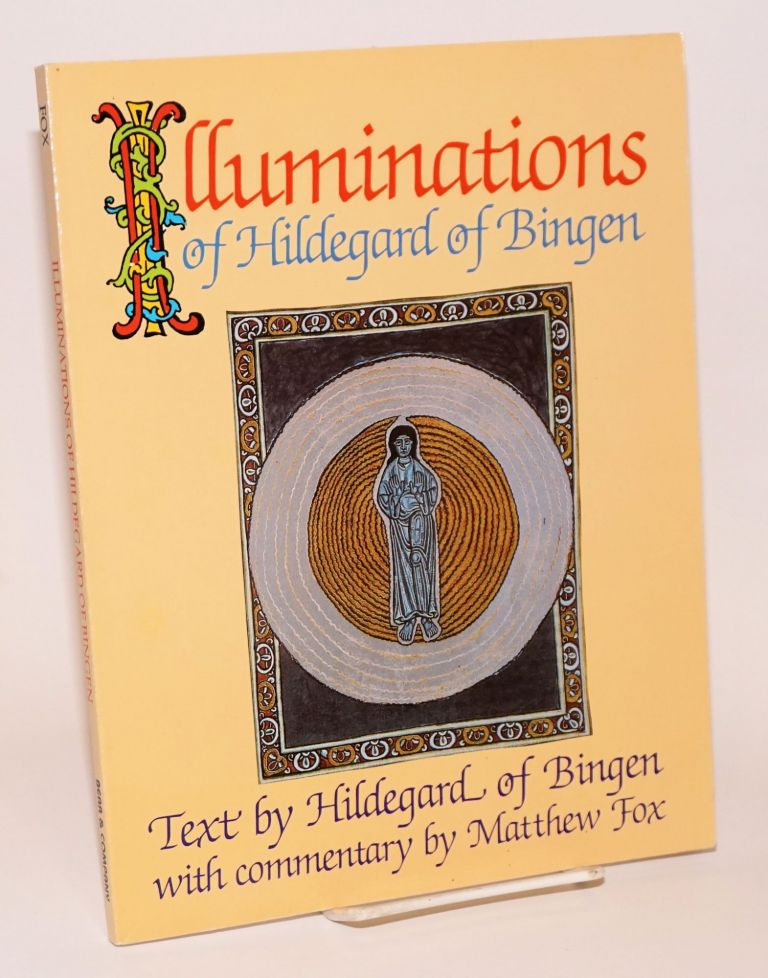 Illuminations of Hildegard of Bingen; Text by Hildegard of Bingen, with commentary by Matthew Fox. Matthew Fox Hildegard of Bingen.