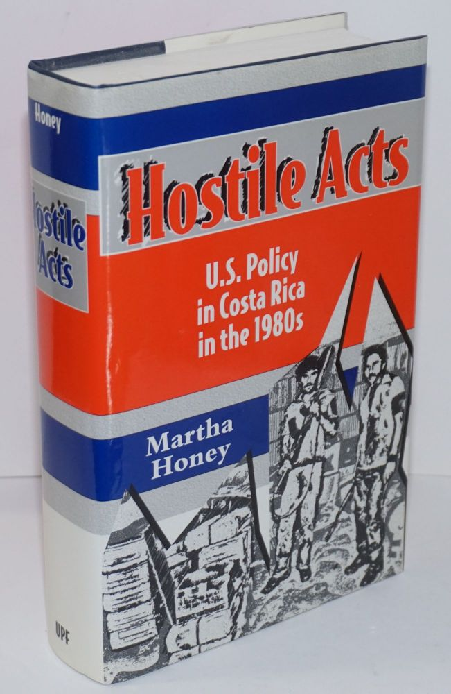 Hostile Acts: U.S. Policy in Costa Rica in the 1980s. Martha S. Honey.