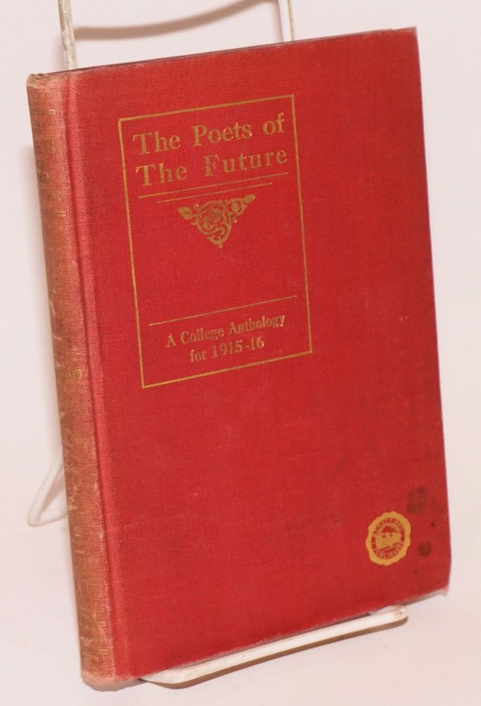 The Poets of the Future: a college anthology for 1915-16. Henry T. Schnittkind, Stephen Vincent Benet Louise Bogan, Genevieve Taggard, Arch Oboler, Babette Deutsch.