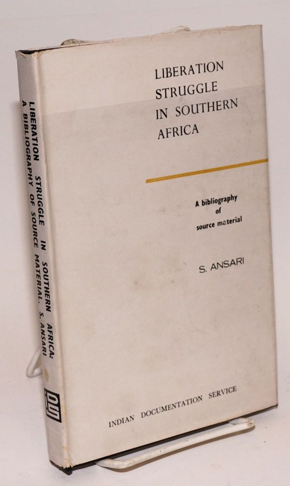 Liberation struggle in Southern Africa, a bibliography of source material. Foreword by Prof. Basil Davidson. S. Ansari.
