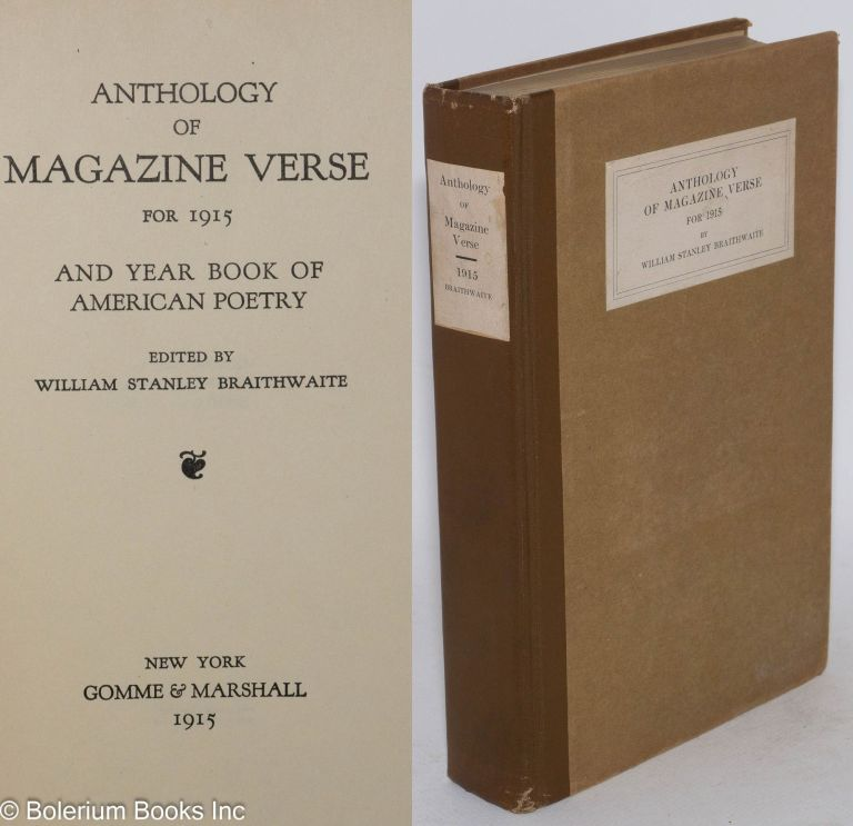 Anthology of Magazine Verse for 1915 and year book of American poetry. William Stanley Braithwaite, Floyd Dell James Weldon Johnson, William Carlos Williams, Max Eastman.