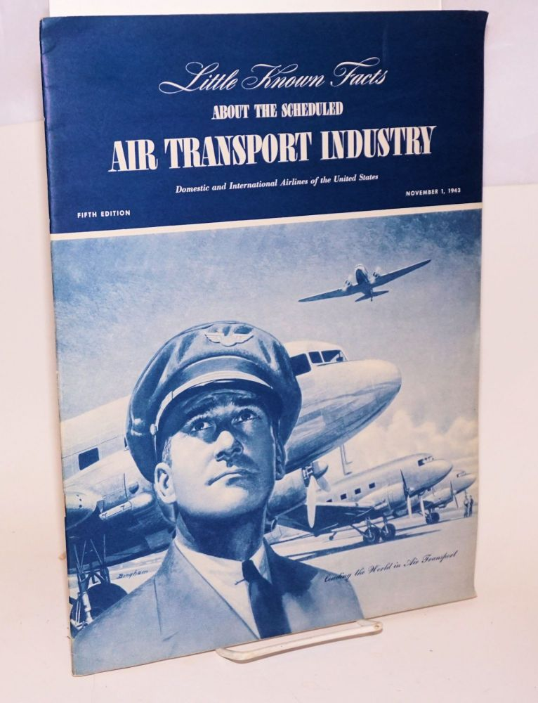 Little Known Facts about the Scheduled Air Transport Industry. Domestic and International Airlines of the United States. Fifth Edition, November 1, 1943