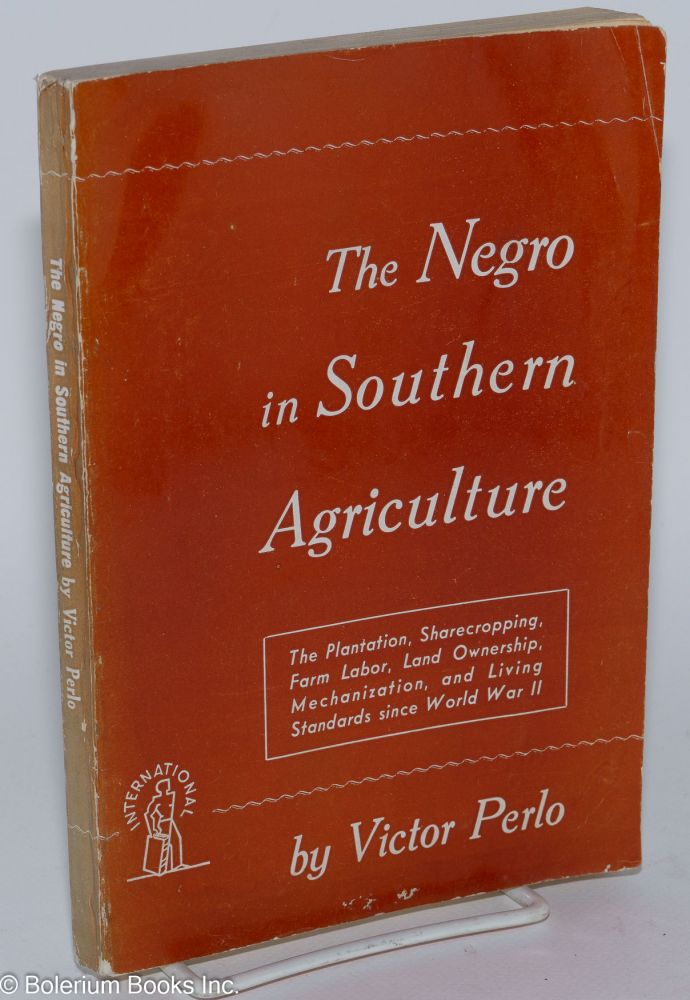 The Negro in Southern agriculture. Victor Perlo.