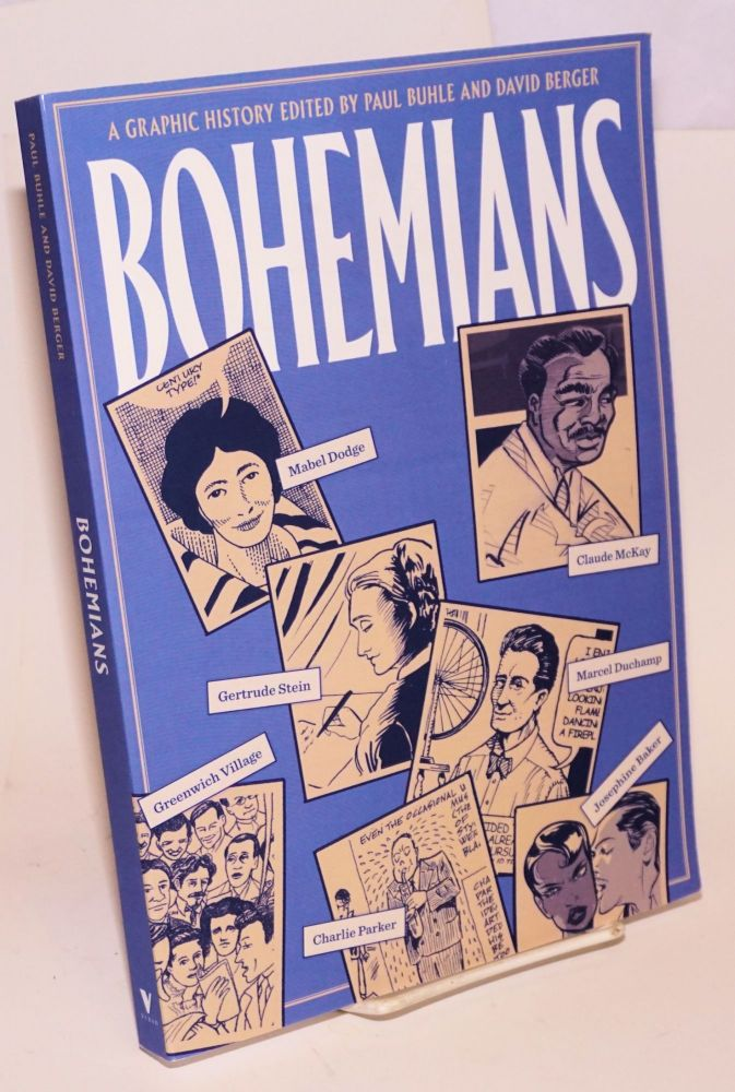 Bohemians: a graphic history. Paul Buhle, David Berger, Luisa Cetti, Summer McClinton, Lisa Lyons, Sharon Rudahl, Sabrina Jones, David Lasky, Matt Howarth, Hilary Allison, Peter Kuper, Spain.