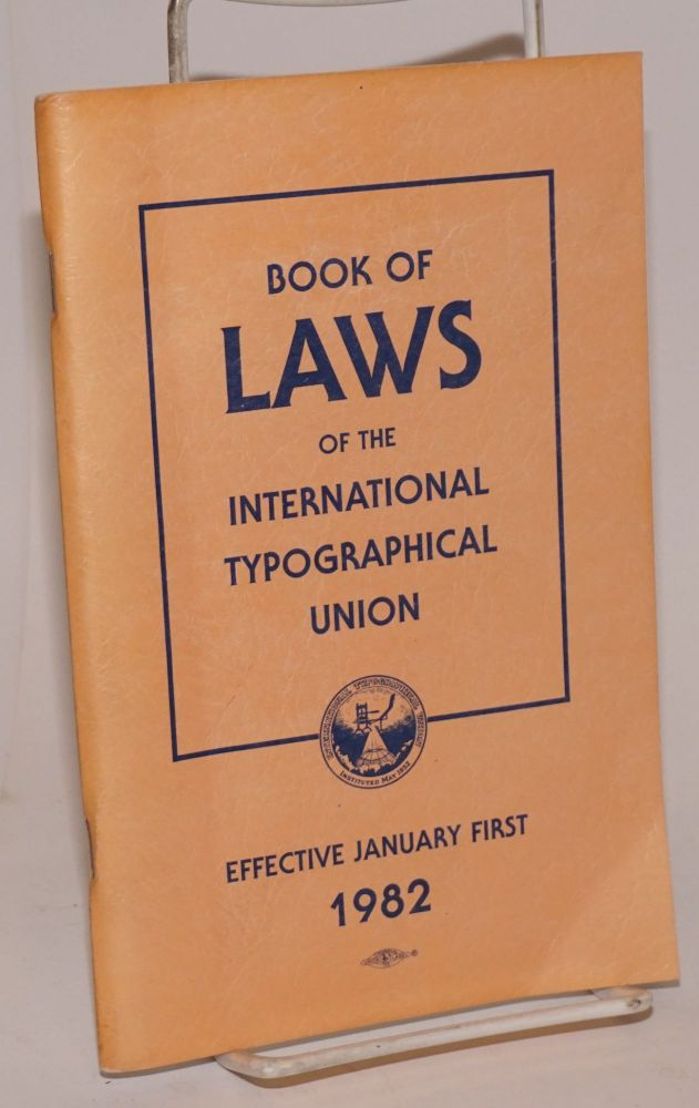 1982 Constitution, bylaws, general laws and convention laws of the International Typographical Union and the Union Printers Home. International Typographical Union.