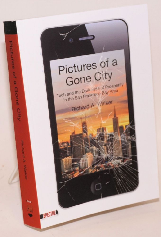 Pictures of a Gone City: Tech and the Dark Side of Prosperity in the San Francisco Bay Area. Richard A. Walker.