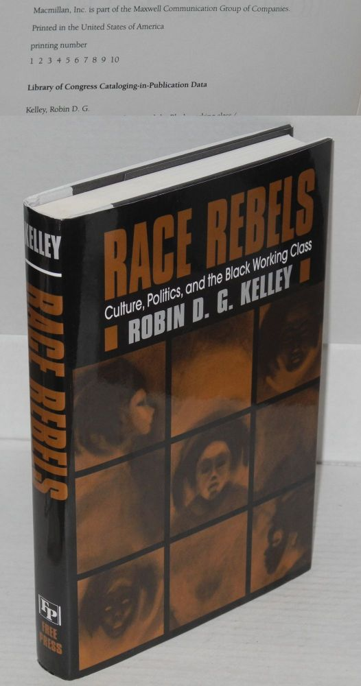 Race rebels; culture, politics, and the black working class. Robin D. G. Kelley.