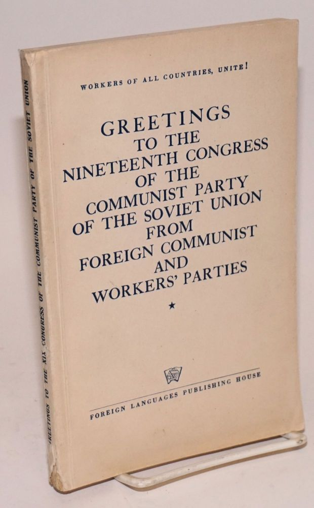 Greetings to the Nineteenth Congress of the Communist Party of the Soviet Union from Foreign Communist and Workers' Parties