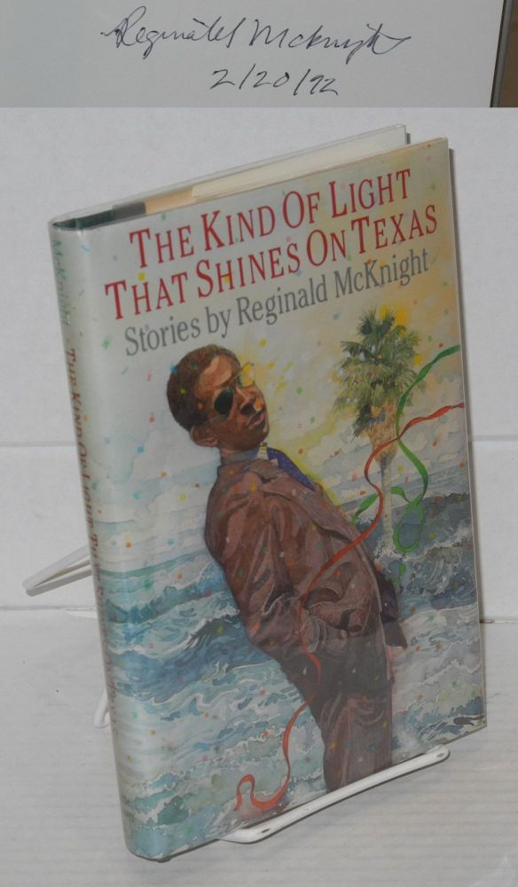 The kind of light that shines on Texas; stories. Reginald McKnight.