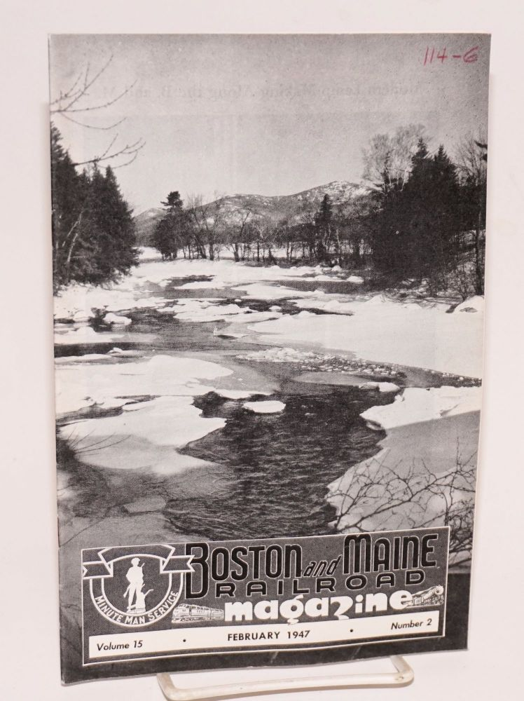 Boston and Maine Railroad Magazine. Volume 15, February 1947, Number 2. H. L. Baldwin, in chief, C A. Somerville.