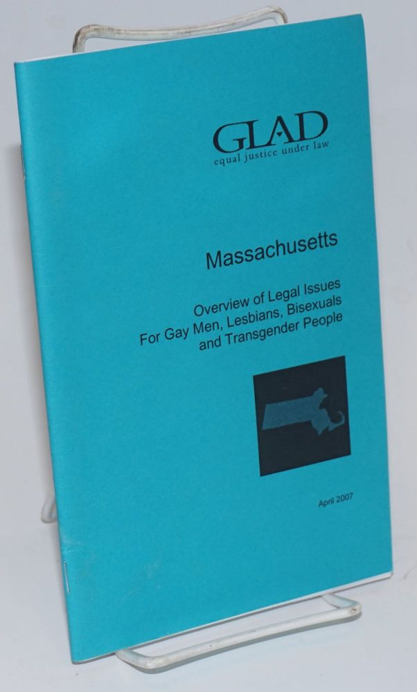 GLAD: Equal Justice Under Law; Massachusetts; Overview of legal issues for gay men, lesbians, bisexuals and transgender people April 2007. GLAD: Gay, Lesbian Advocates, Defenders.