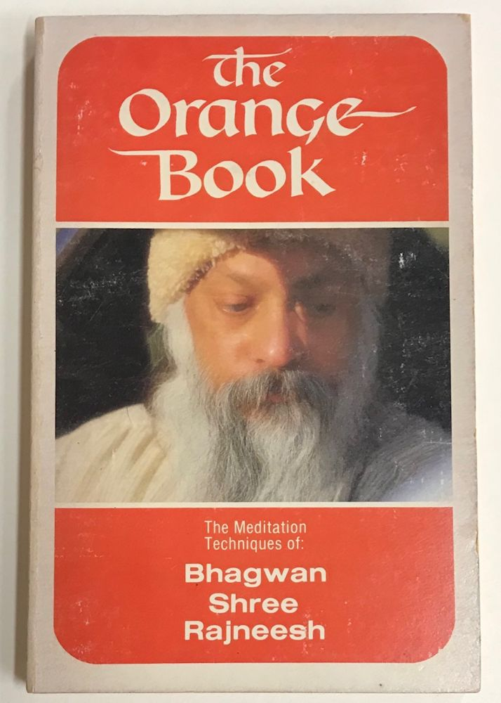 The Orange Book: the meditation techniques of Bhagwan Shree Rajneesh. Bhagwan Shree Rajneesh.