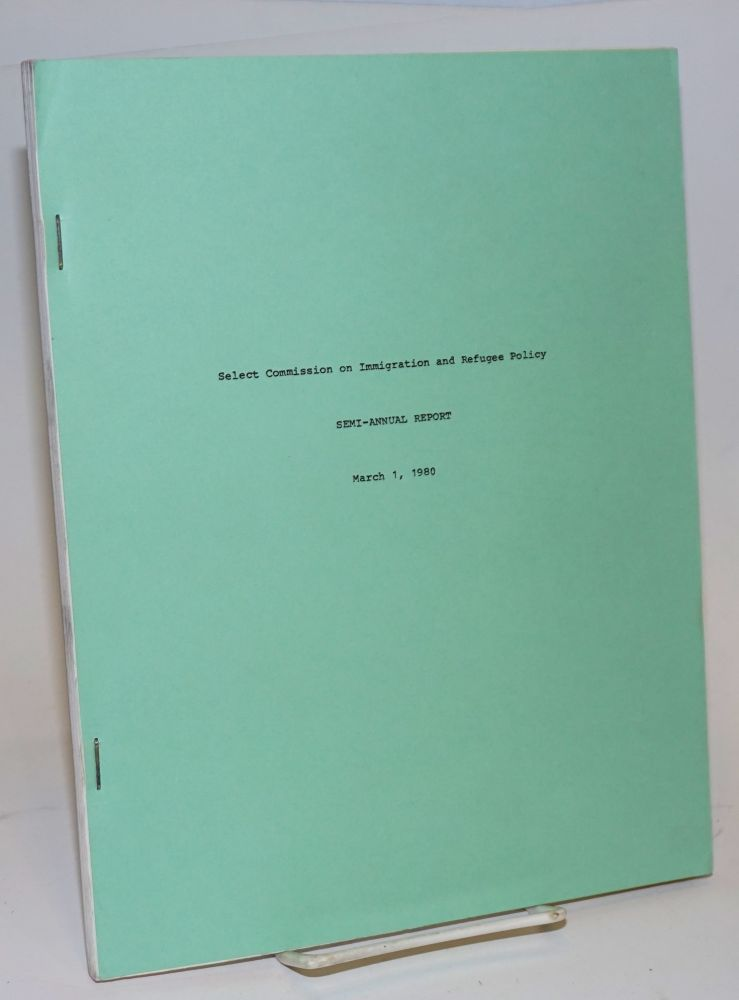Select Commission on Immigration and Refugee Policy semi-annual report; March 1, 1980