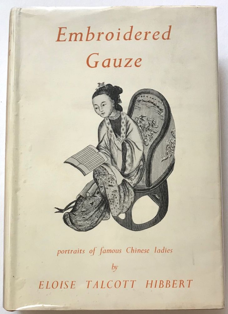 Embroidered gauze: portraits of famous Chinese ladies. Eloise Talcott Hibbert.