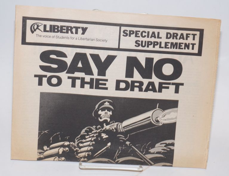 Say No to the Draft. [Special supplement to Liberty: the voice of Students for a Libertarian Society]