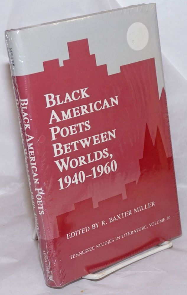 Black American poets between worlds, 1940-1960. R. Baxter Miller, ed.