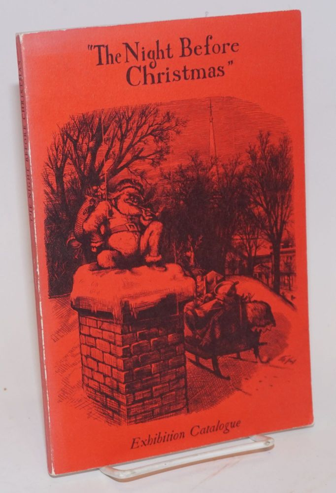 """The Night Before Christmas"" An Exhibition Catalogue Compiled by George H. M. Lawrence. Foreword by Anne Lyon Haight. George H. M. Lawrence, compiler, collector Anne Lyon Haight."
