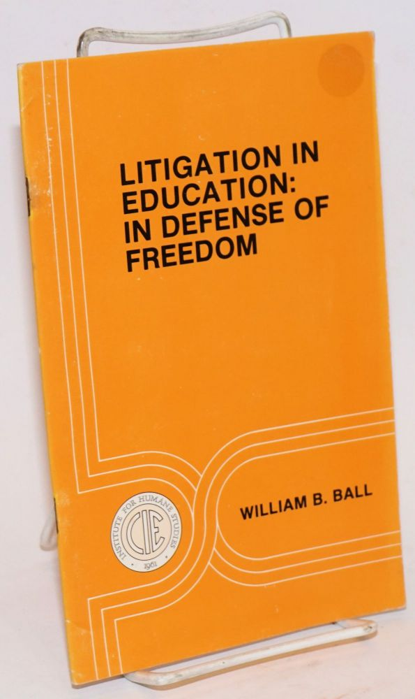 Litigation in education: in defense of freedom. William B. Ball.