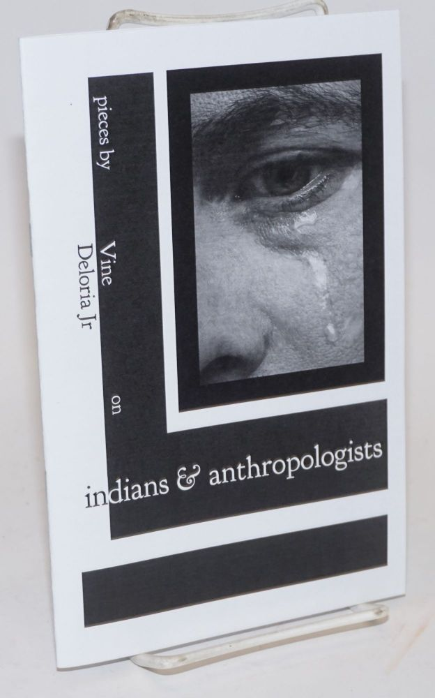 Pieces by Vine Deloria Jr. on Indians and Anthropologists. Vine Deloria, ed, Jr.