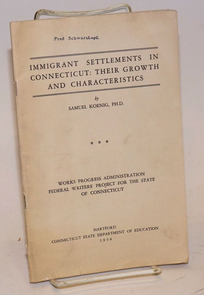 Immigrant settlements in Connecticut: their growth and characteristics. Samuel Koenig.