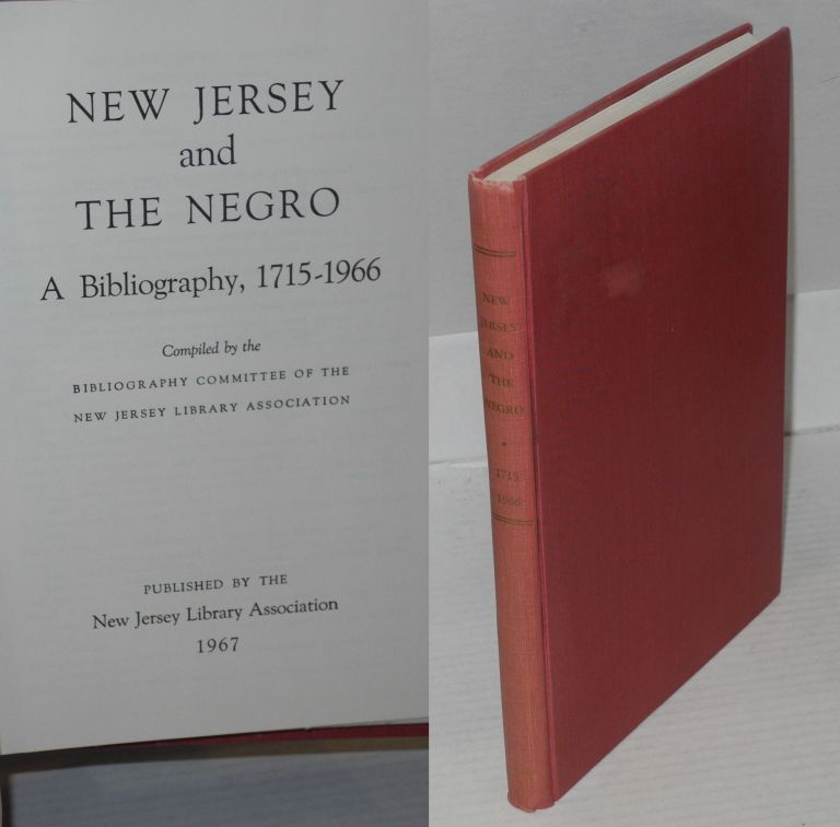 New Jersey and the Negro; a bibliography, 1715-1966. comp New Jersey Library Association. Bibliography Committee.