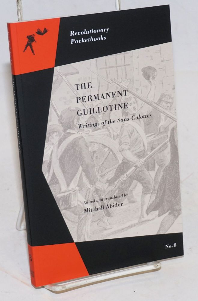 The Permanent Guillotine: Writings of the Sans-Culottes. ed., transl.