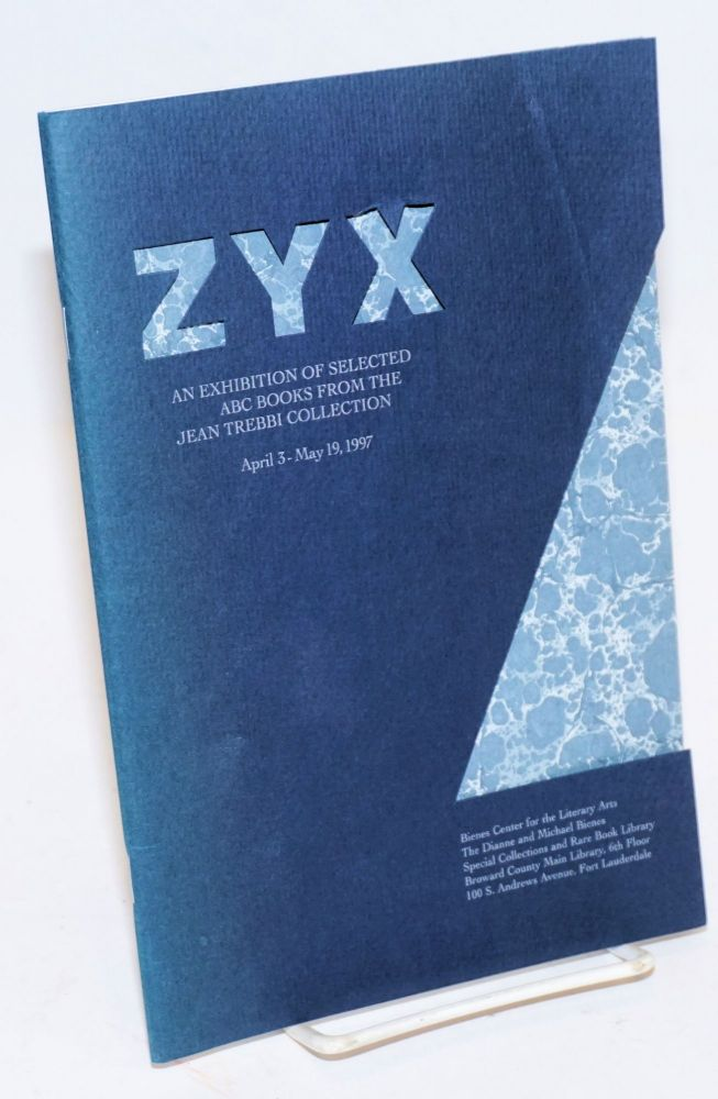 ZYX, An Exhibitioh of Selected ABC Books from the Jean Trebbi Collection. April 3-May 19, 1997. James A. Findlay, curator.