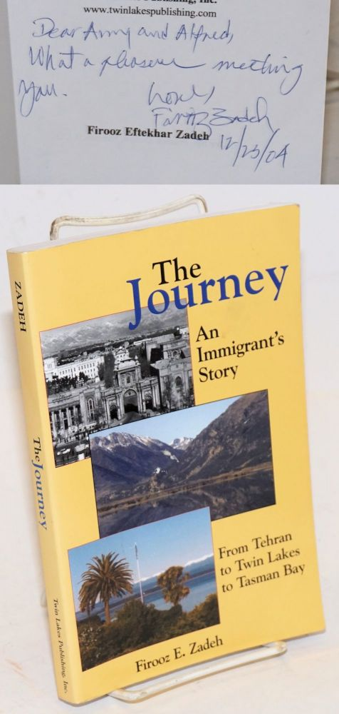 The Journey; An Immigrant's Story: From Tehran to Twin Lakes to Tasman Bay. Firooz Eftekhar Zadeh.