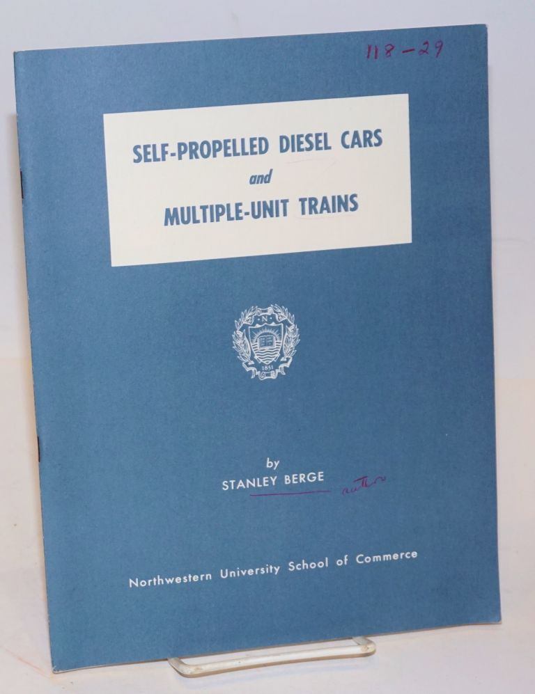 Self-Propelled Diesel Cars and Multiple-Unit Trains. A Review of Recent Developments in the United States and Overseas. Stanley Berge, professor of transportation.